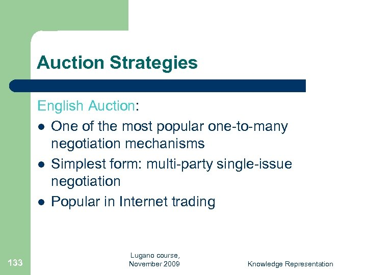Auction Strategies English Auction: l One of the most popular one-to-many negotiation mechanisms l