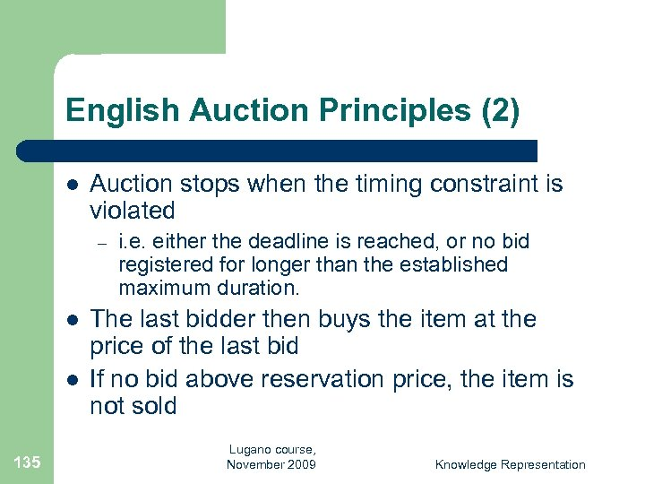 English Auction Principles (2) l Auction stops when the timing constraint is violated –