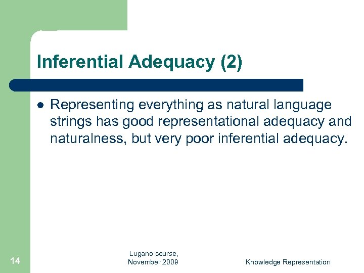 Inferential Adequacy (2) l 14 Representing everything as natural language strings has good representational
