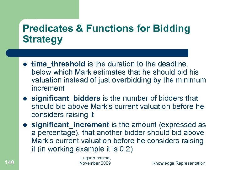 Predicates & Functions for Bidding Strategy l l l 140 time_threshold is the duration