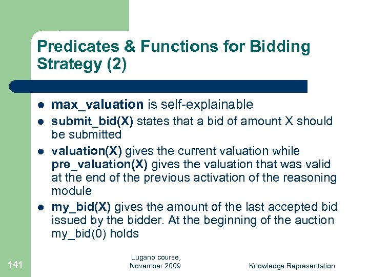 Predicates & Functions for Bidding Strategy (2) l max_valuation is self-explainable l submit_bid(X) states