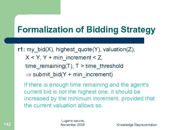 Formalization of Bidding Strategy r 1: my_bid(X), highest_quote(Y), valuation(Z), X < Y, Y +