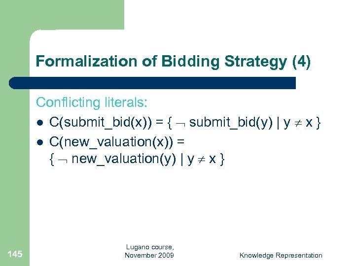 Formalization of Bidding Strategy (4) Conflicting literals: l C(submit_bid(x)) = { submit_bid(y) | y