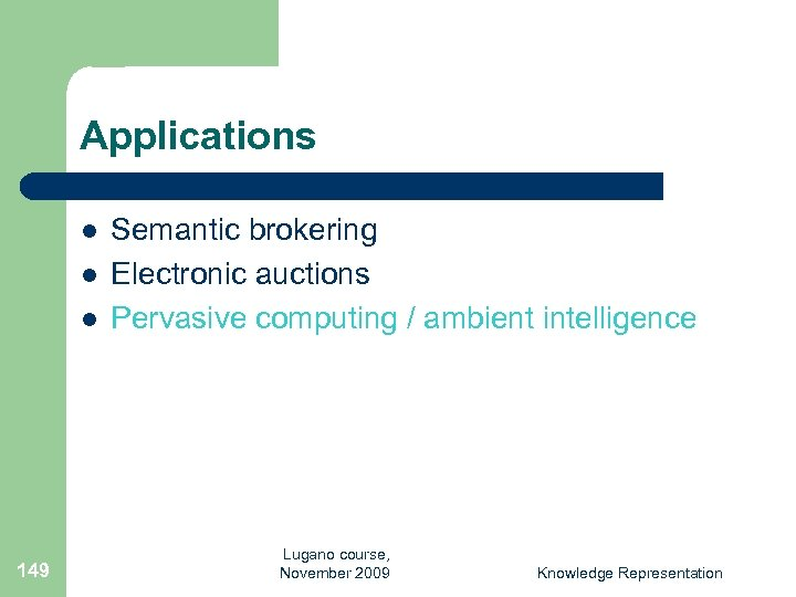 Applications l l l 149 Semantic brokering Electronic auctions Pervasive computing / ambient intelligence