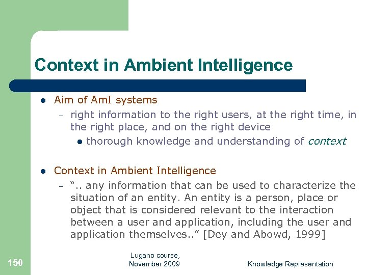 Context in Ambient Intelligence l l 150 Aim of Am. I systems – right