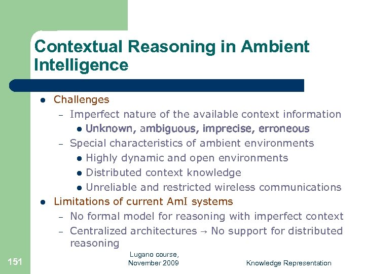 Contextual Reasoning in Ambient Intelligence l l 151 Challenges – Imperfect nature of the