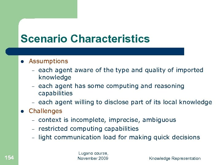 Scenario Characteristics l l 154 Assumptions – each agent aware of the type and