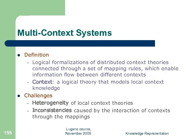 Multi-Context Systems l l 155 Definition – Logical formalizations of distributed context theories connected