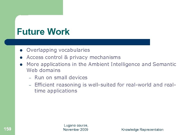 Future Work l l l 159 Overlapping vocabularies Access control & privacy mechanisms More
