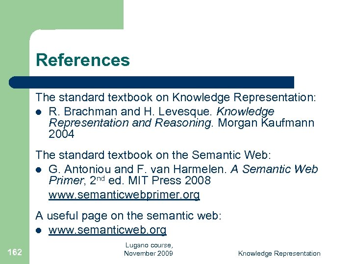 References The standard textbook on Knowledge Representation: l R. Brachman and H. Levesque. Knowledge