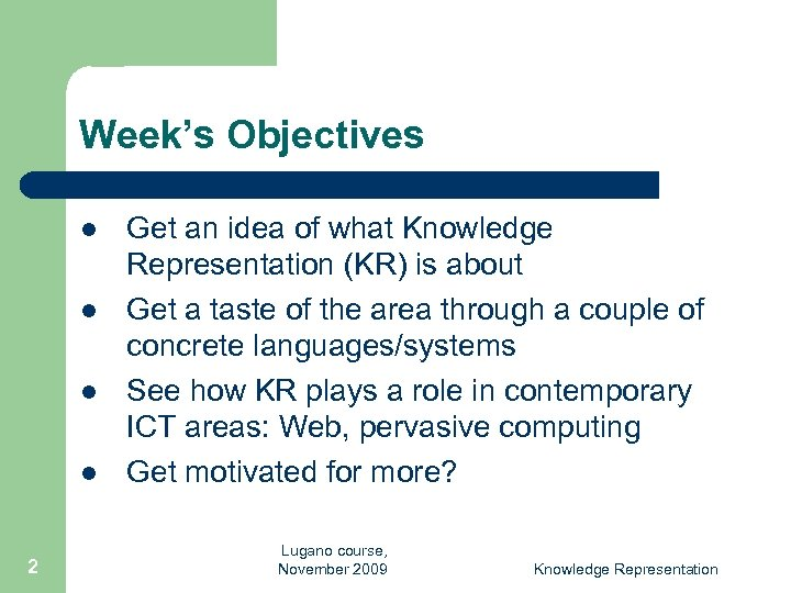 Week's Objectives l l 2 Get an idea of what Knowledge Representation (KR) is