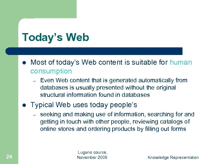 Today's Web l Most of today's Web content is suitable for human consumption –