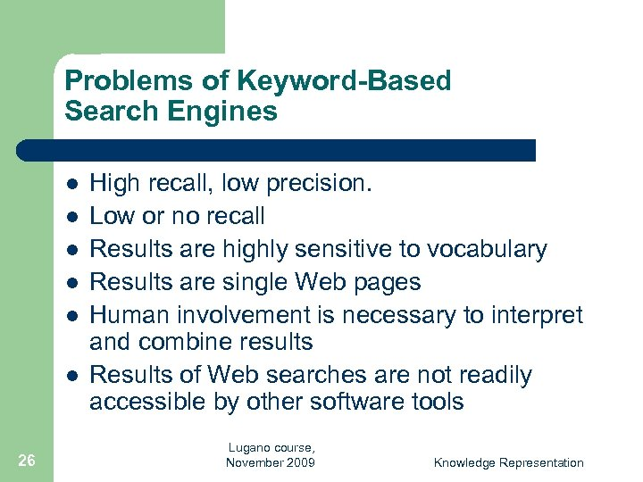 Problems of Keyword-Based Search Engines l l l 26 High recall, low precision. Low
