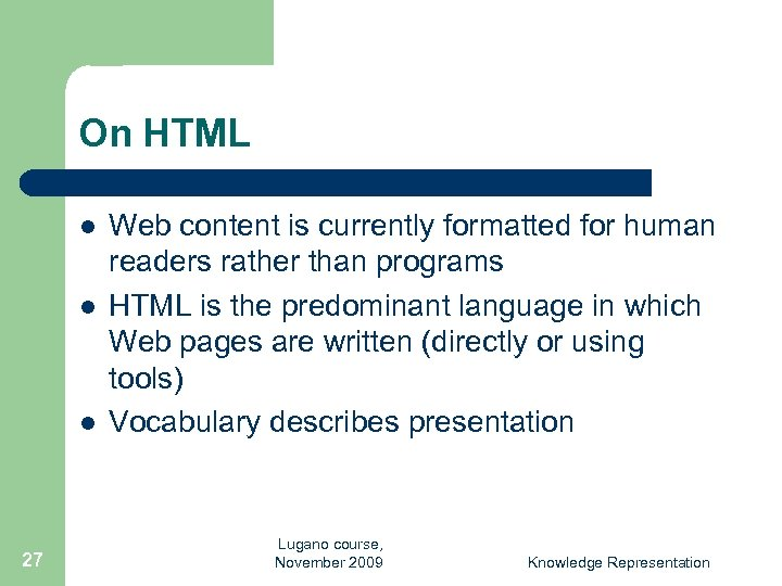 On HTML l l l 27 Web content is currently formatted for human readers