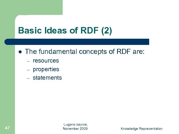 Basic Ideas of RDF (2) l The fundamental concepts of RDF are: – –