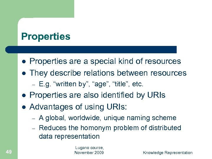 Properties l l Properties are a special kind of resources They describe relations between