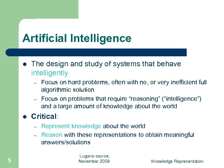 Artificial Intelligence l The design and study of systems that behave intelligently – –
