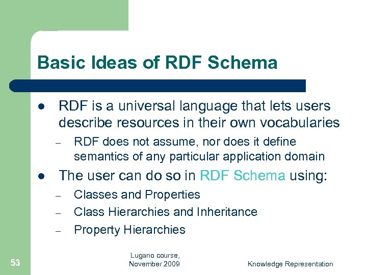 Basic Ideas of RDF Schema l RDF is a universal language that lets users