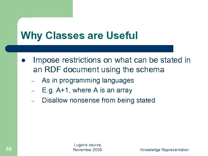 Why Classes are Useful l Impose restrictions on what can be stated in an