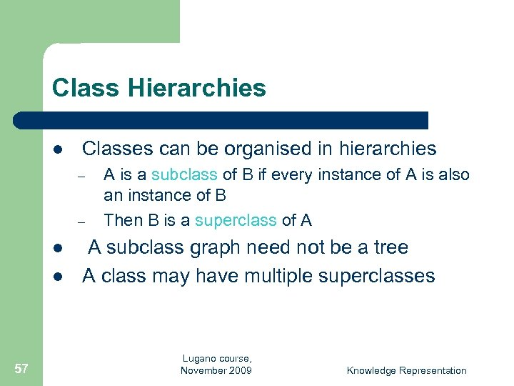 Class Hierarchies l Classes can be organised in hierarchies – – l l 57