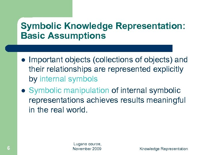 Symbolic Knowledge Representation: Basic Assumptions l l 6 Important objects (collections of objects) and