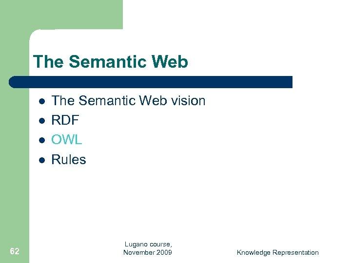 The Semantic Web l l 62 The Semantic Web vision RDF OWL Rules Lugano