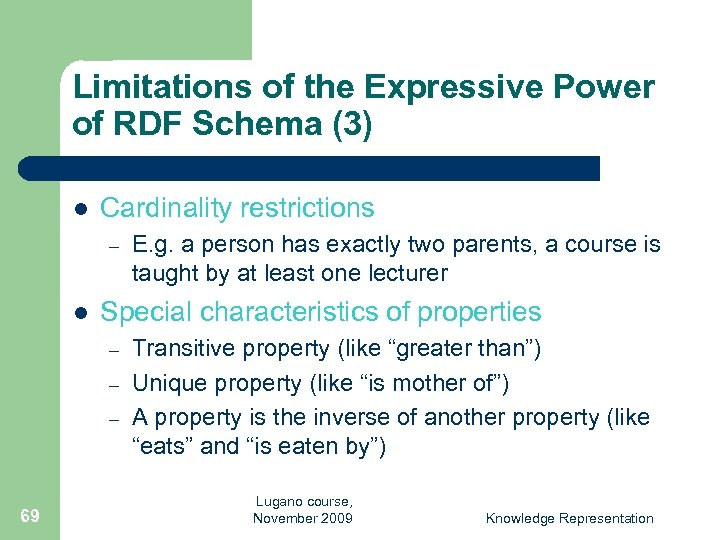Limitations of the Expressive Power of RDF Schema (3) l Cardinality restrictions – l