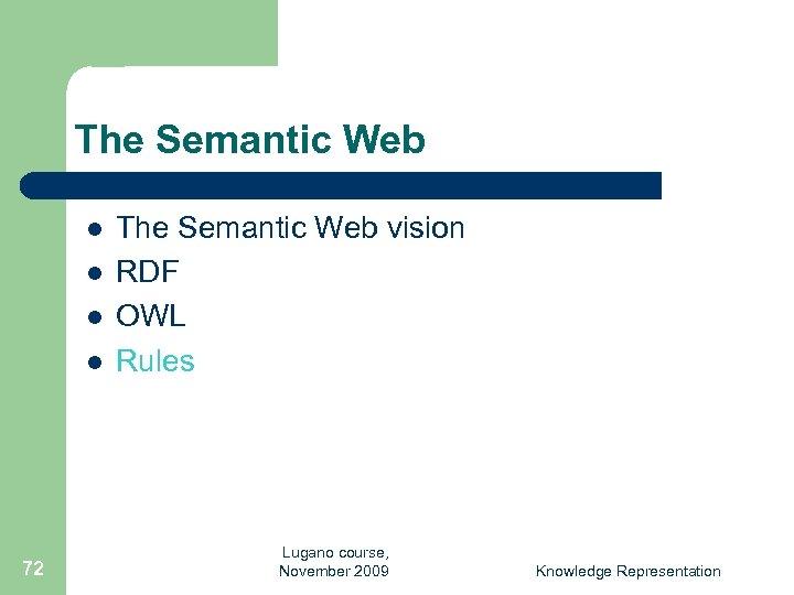 The Semantic Web l l 72 The Semantic Web vision RDF OWL Rules Lugano