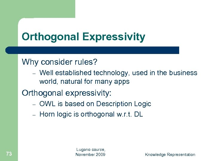 Orthogonal Expressivity Why consider rules? – Well established technology, used in the business world,
