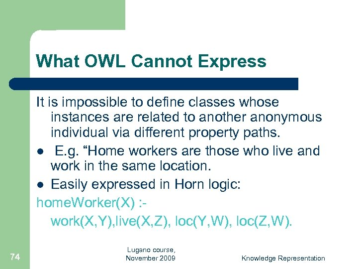 What OWL Cannot Express It is impossible to define classes whose instances are related