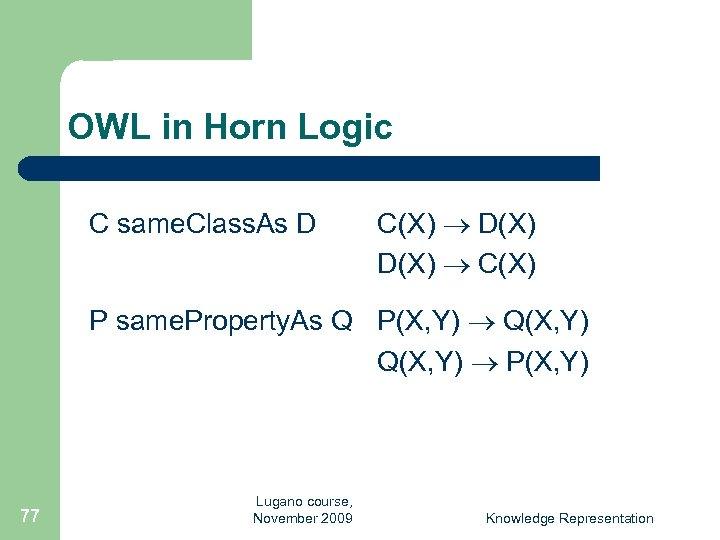 OWL in Horn Logic C same. Class. As D C(X) D(X) C(X) P same.
