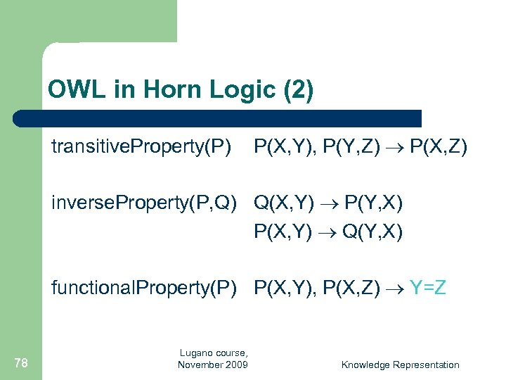 OWL in Horn Logic (2) transitive. Property(P) P(X, Y), P(Y, Z) P(X, Z) inverse.