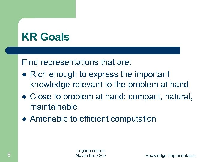 KR Goals Find representations that are: l Rich enough to express the important knowledge