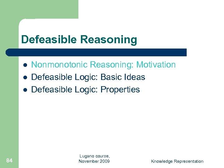 Defeasible Reasoning l l l 84 Nonmonotonic Reasoning: Motivation Defeasible Logic: Basic Ideas Defeasible