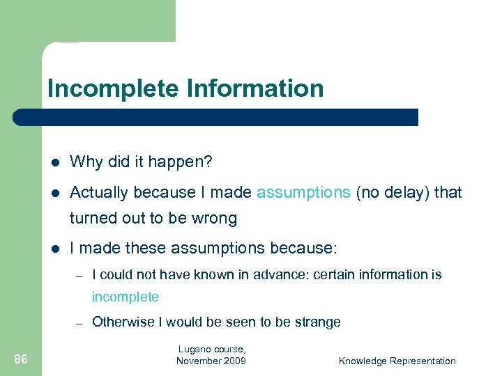 Incomplete Information l Why did it happen? l Actually because I made assumptions (no