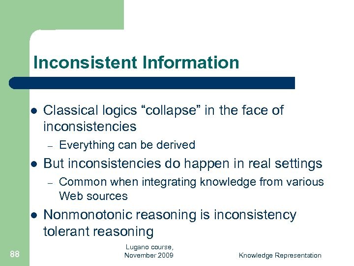 """Inconsistent Information l Classical logics """"collapse"""" in the face of inconsistencies – l But"""