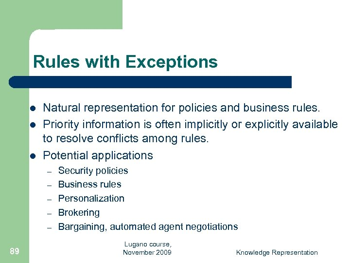 Rules with Exceptions l l l Natural representation for policies and business rules. Priority