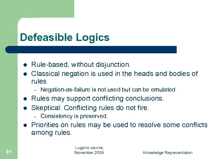 Defeasible Logics l l Rule-based, without disjunction. Classical negation is used in the heads