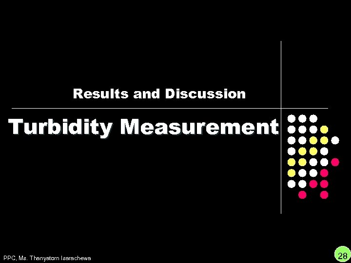 Results and Discussion Turbidity Measurement PPC, Ms. Thanyatorn Isarachewa 28