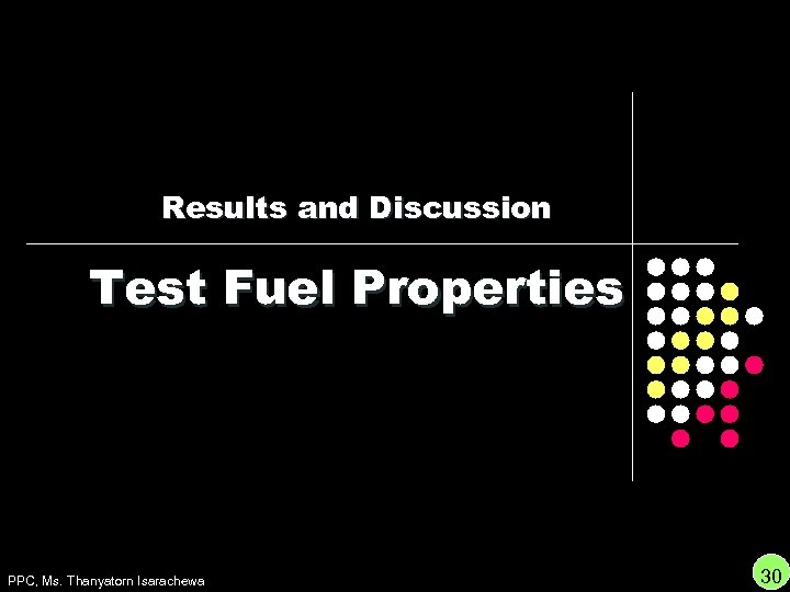 Results and Discussion Test Fuel Properties PPC, Ms. Thanyatorn Isarachewa 30