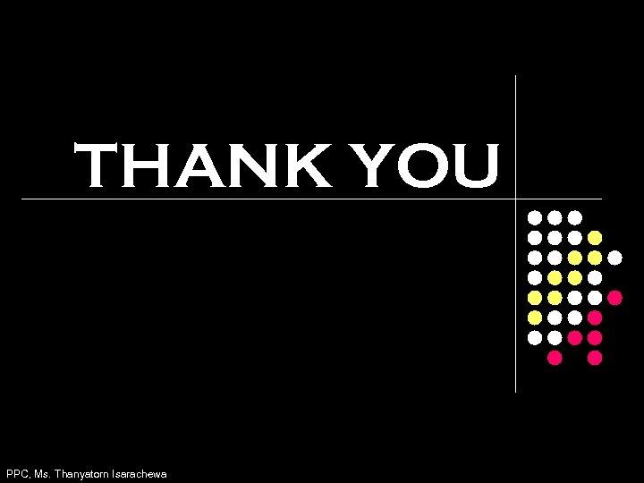 THANK YOU PPC, Ms. Thanyatorn Isarachewa