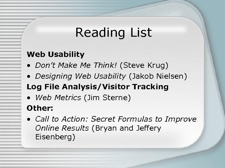 Reading List Web Usability • Don't Make Me Think! (Steve Krug) • Designing Web