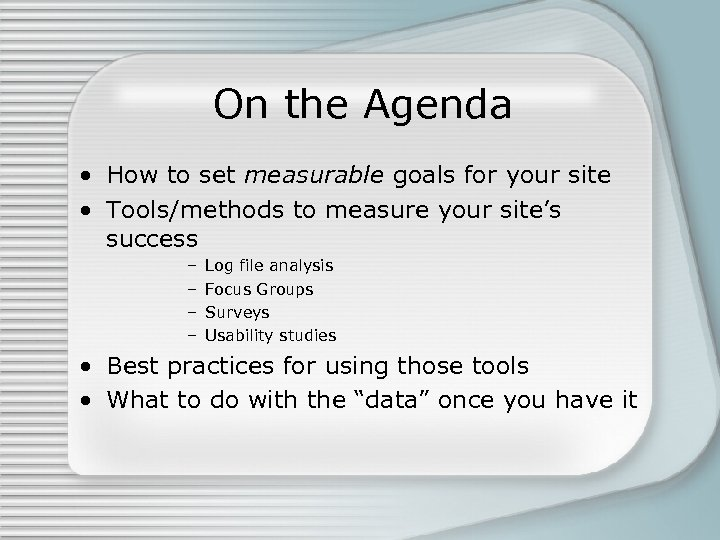 On the Agenda • How to set measurable goals for your site • Tools/methods