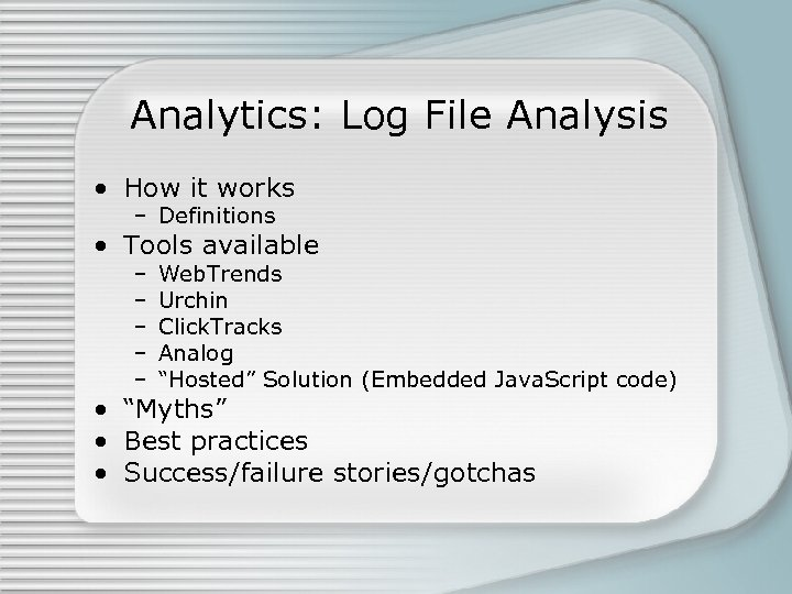 Analytics: Log File Analysis • How it works – Definitions • Tools available –