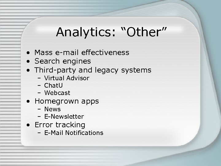 """Analytics: """"Other"""" • Mass e-mail effectiveness • Search engines • Third-party and legacy systems"""