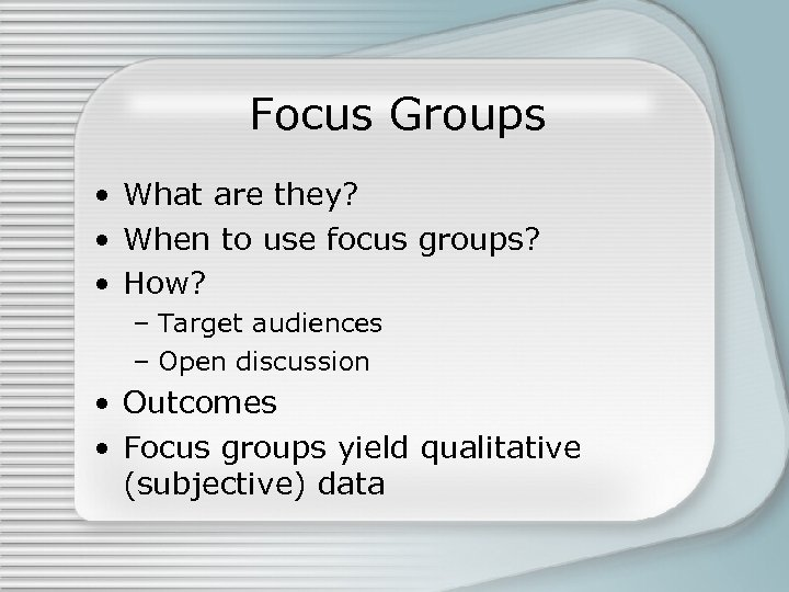 Focus Groups • What are they? • When to use focus groups? • How?