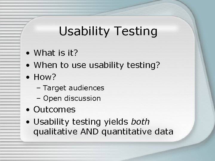Usability Testing • What is it? • When to use usability testing? • How?