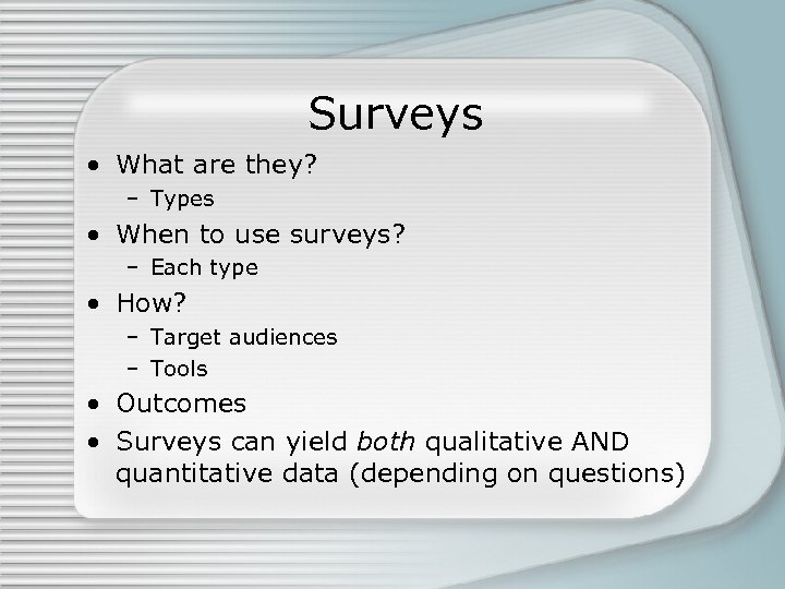 Surveys • What are they? – Types • When to use surveys? – Each