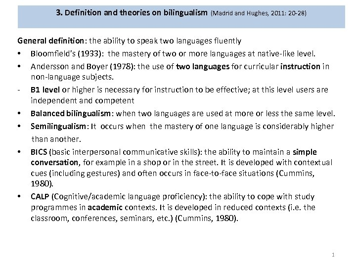 3. Definition and theories on bilingualism (Madrid and Hughes, 2011: 20 -28) General definition: