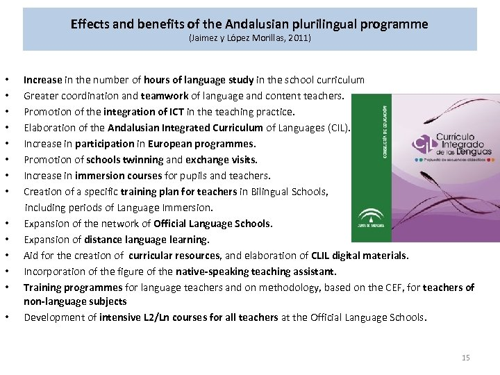 Effects and benefits of the Andalusian plurilingual programme (Jaimez y López Morillas, 2011) •